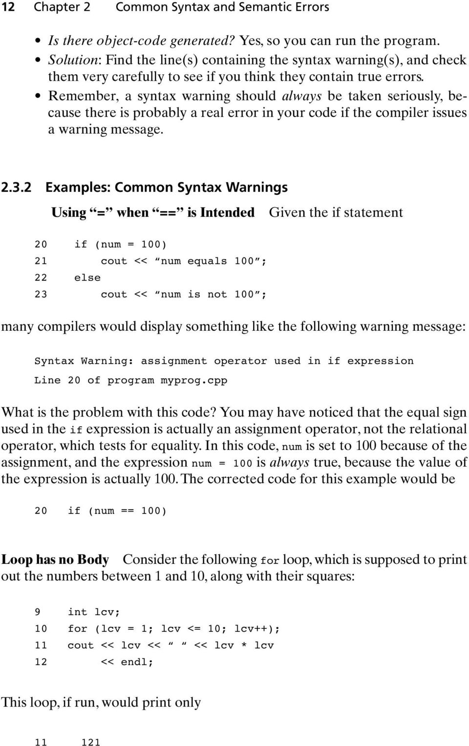 Remember, a syntax warning should always be taken seriously, because there is probably a real error in your code if the compiler issues a warning message. 2.3.