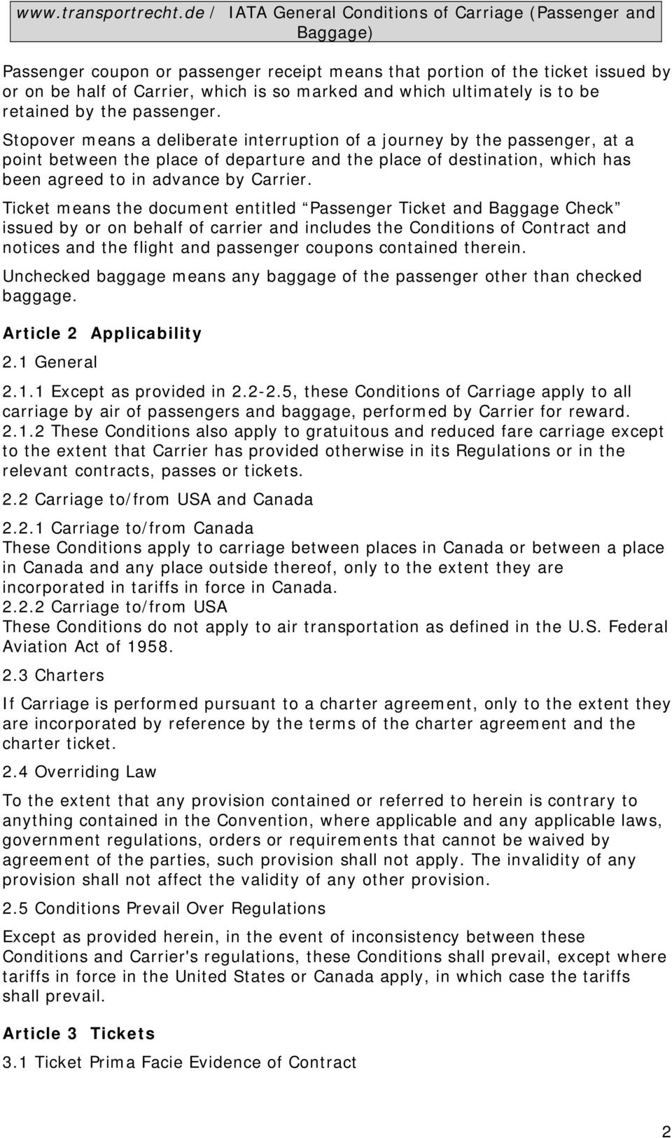 Ticket means the document entitled Passenger Ticket and Baggage Check issued by or on behalf of carrier and includes the Conditions of Contract and notices and the flight and passenger coupons