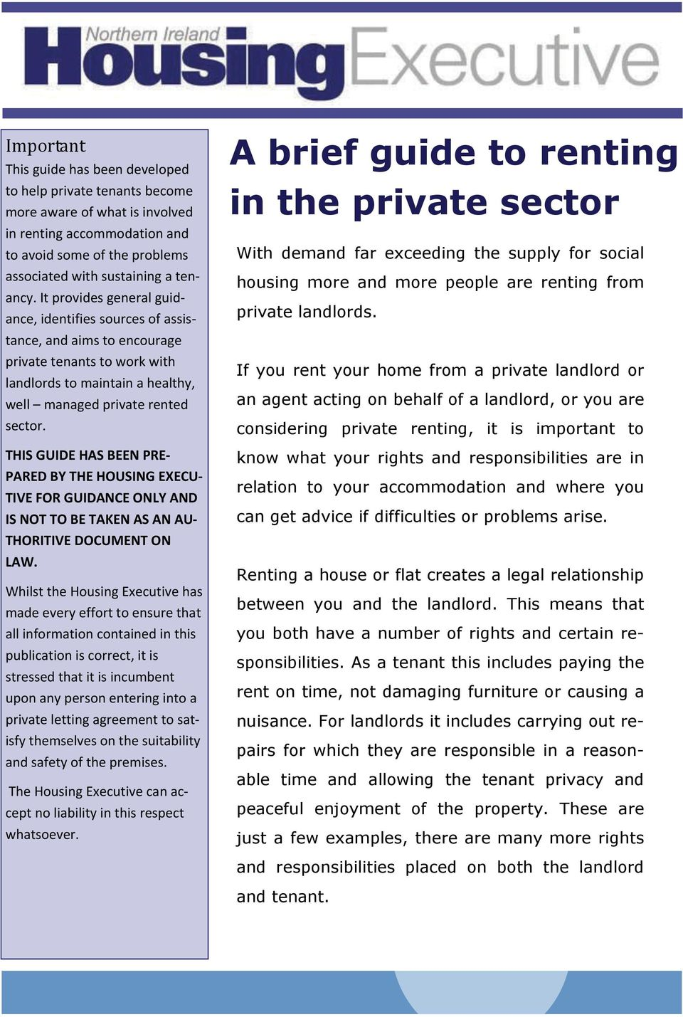 THIS GUIDE HAS BEEN PRE PARED BY THE HOUSING EXECU TIVE FOR GUIDANCE ONLY AND IS NOT TO BE TAKEN AS AN AU THORITIVE DOCUMENT ON LAW.