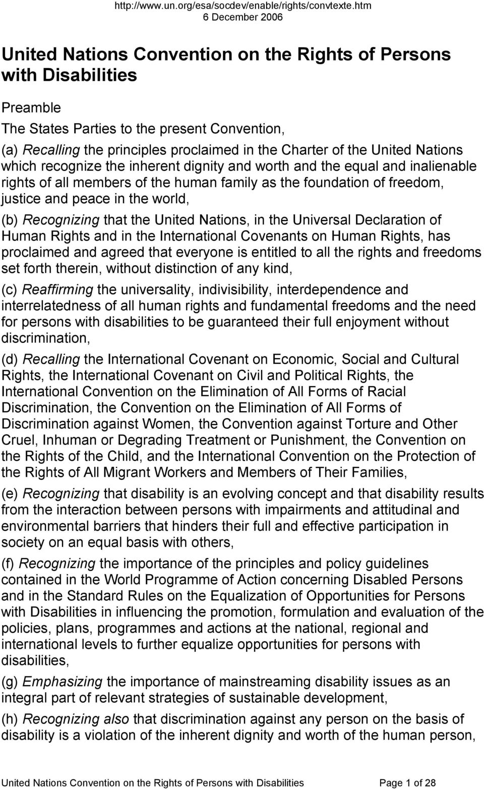 Recognizing that the United Nations, in the Universal Declaration of Human Rights and in the International Covenants on Human Rights, has proclaimed and agreed that everyone is entitled to all the