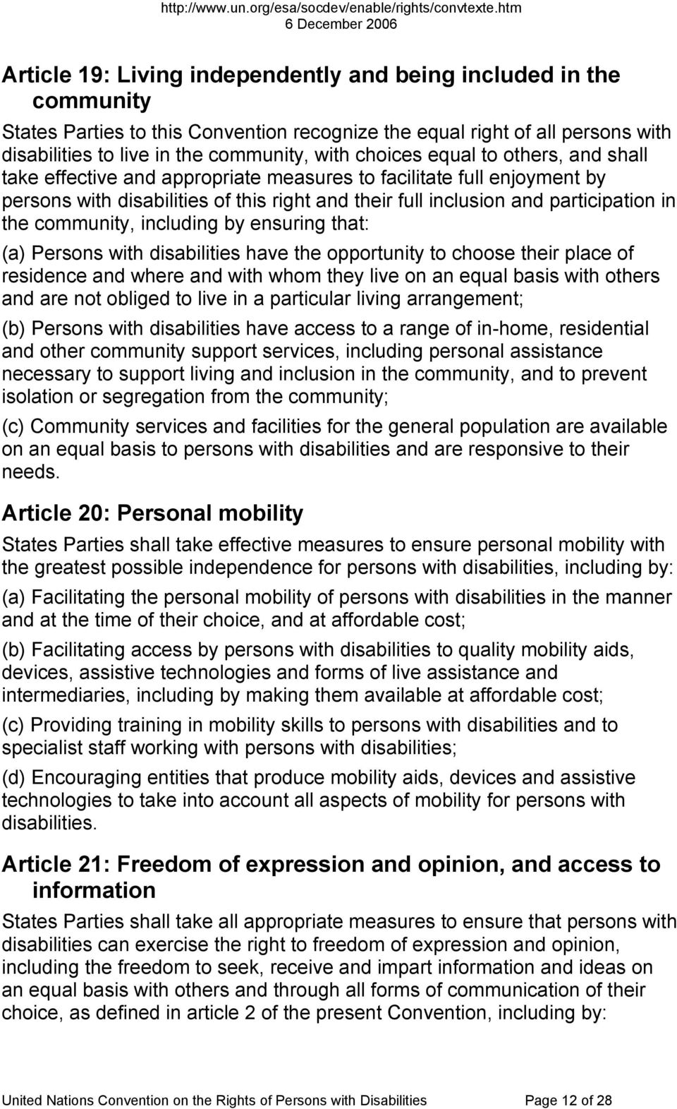 community, including by ensuring that: (a) Persons with disabilities have the opportunity to choose their place of residence and where and with whom they live on an equal basis with others and are