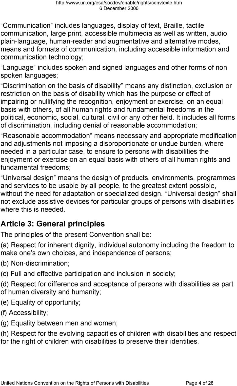 languages; Discrimination on the basis of disability means any distinction, exclusion or restriction on the basis of disability which has the purpose or effect of impairing or nullifying the