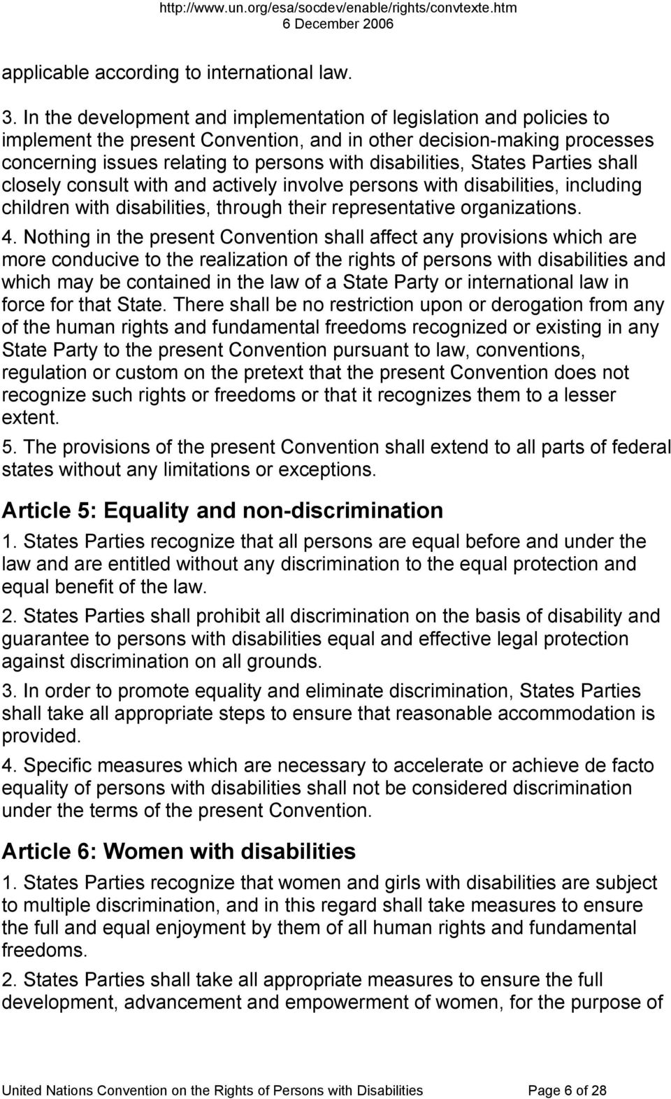 States Parties shall closely consult with and actively involve persons with disabilities, including children with disabilities, through their representative organizations. 4.