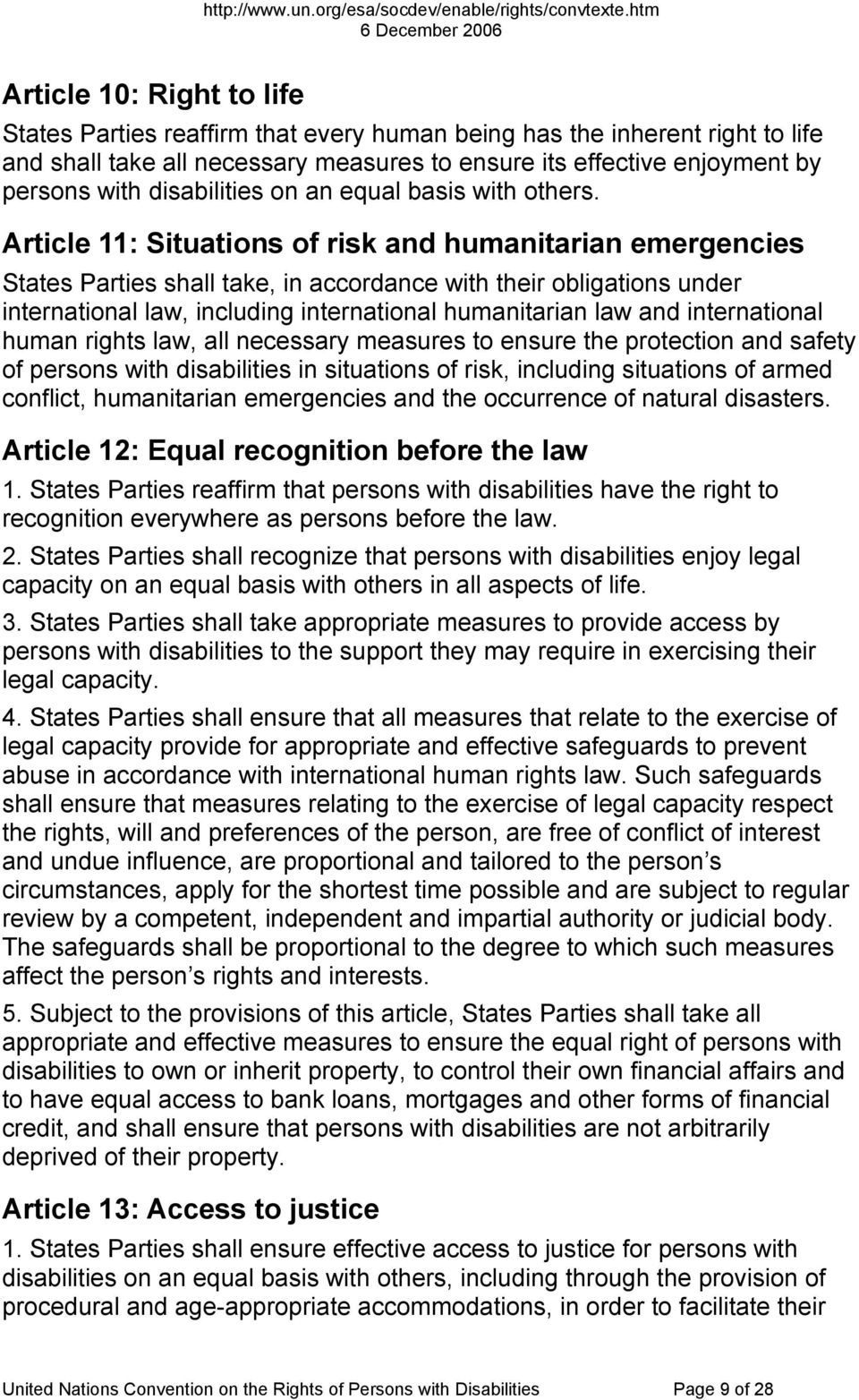 Article 11: Situations of risk and humanitarian emergencies States Parties shall take, in accordance with their obligations under international law, including international humanitarian law and