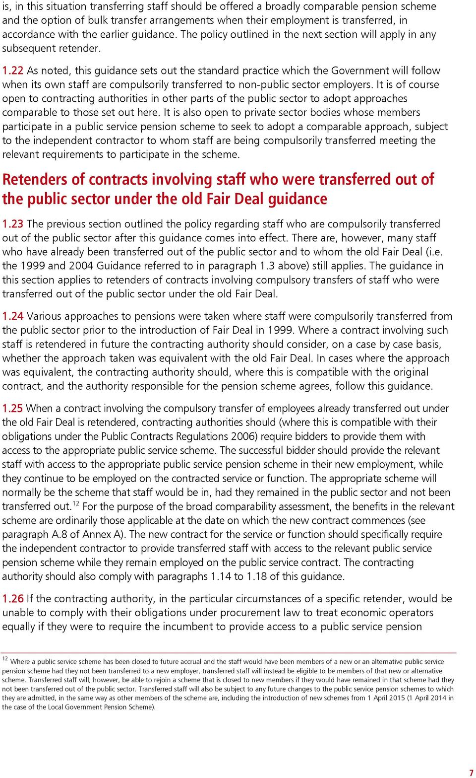 22 As noted, this guidance sets out the standard practice which the Government will follow when its own staff are compulsorily transferred to non-public sector employers.