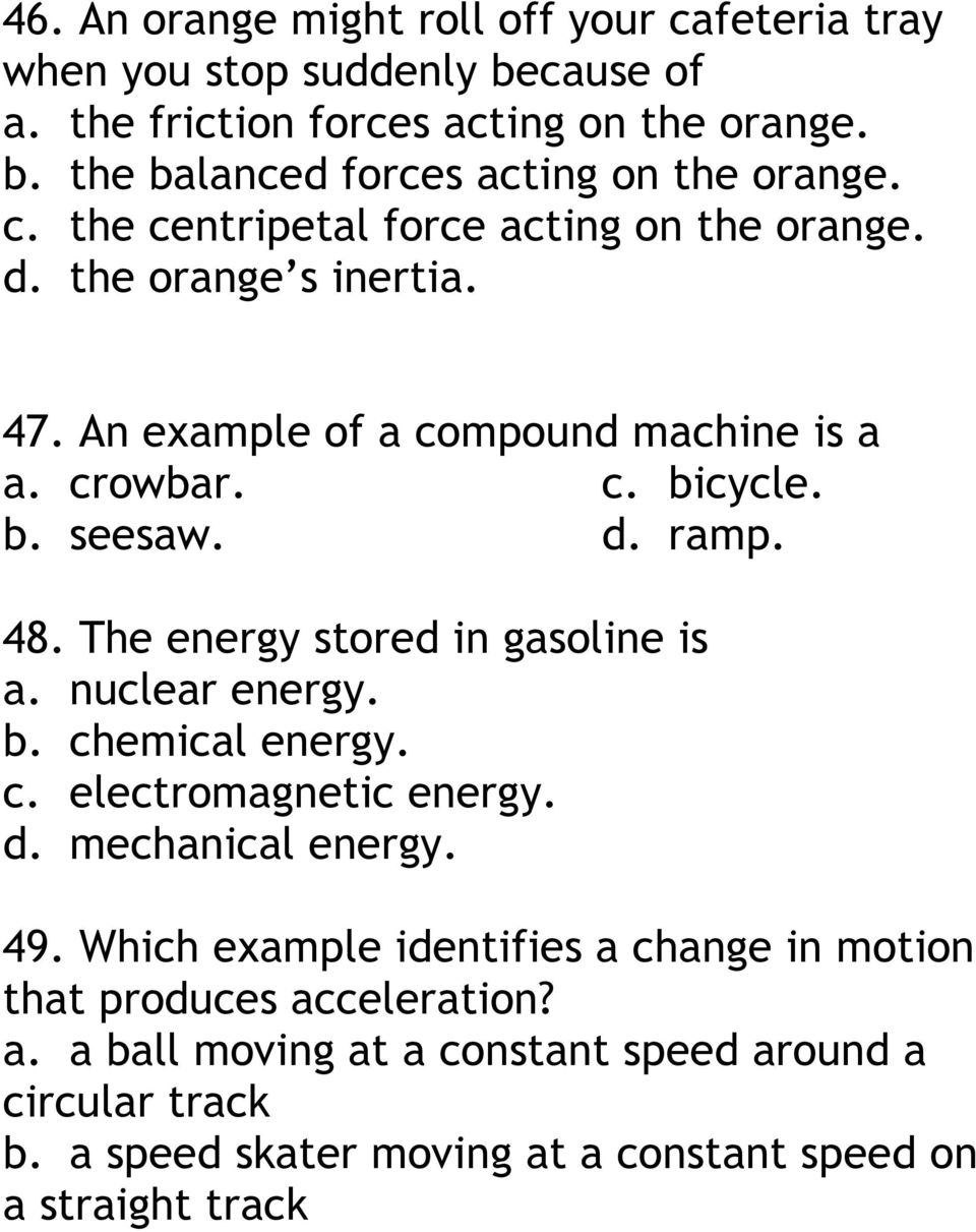 The energy stored in gasoline is a. nuclear energy. b. chemical energy. c. electromagnetic energy. d. mechanical energy. 49.
