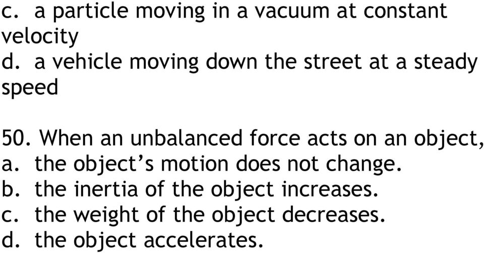 When an unbalanced force acts on an object, a.