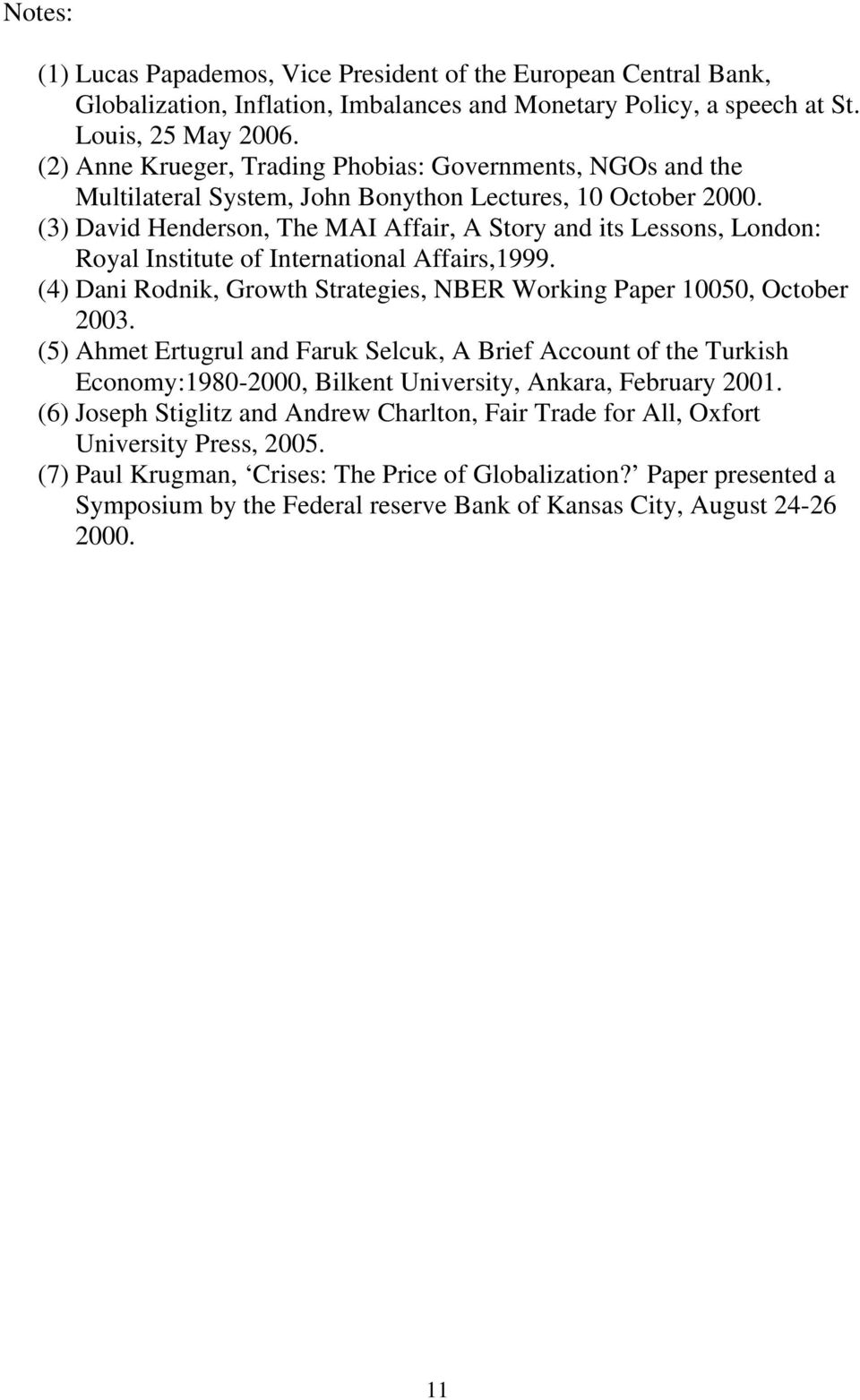 (3) David Henderson, The MAI Affair, A Story and its Lessons, London: Royal Institute of International Affairs,1999. (4) Dani Rodnik, Growth Strategies, NBER Working Paper 050, October 2003.