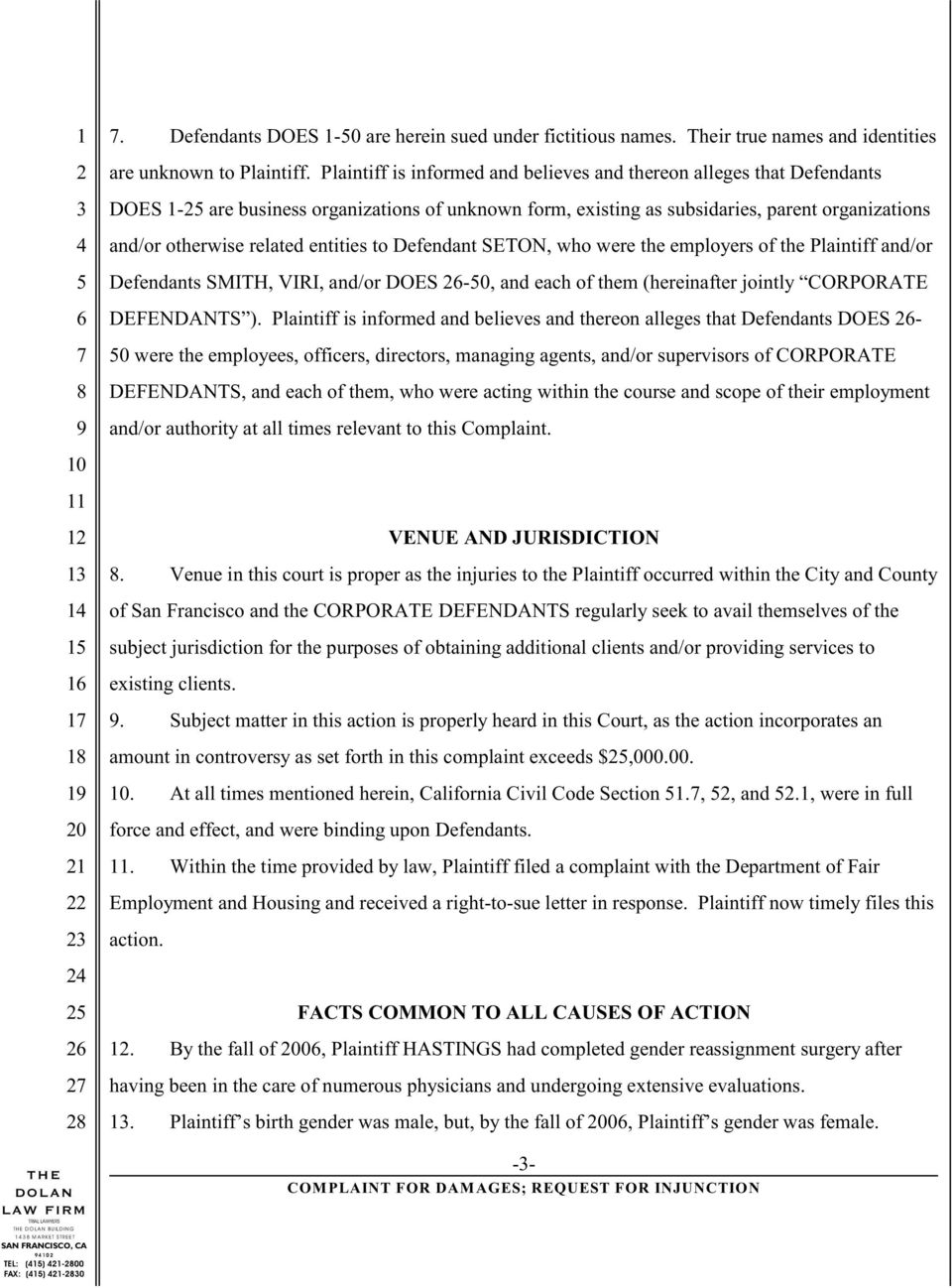 entities to Defendant SETON, who were the employers of the Plaintiff and/or Defendants SMITH, VIRI, and/or DOES -0, and each of them (hereinafter jointly CORPORATE DEFENDANTS ).