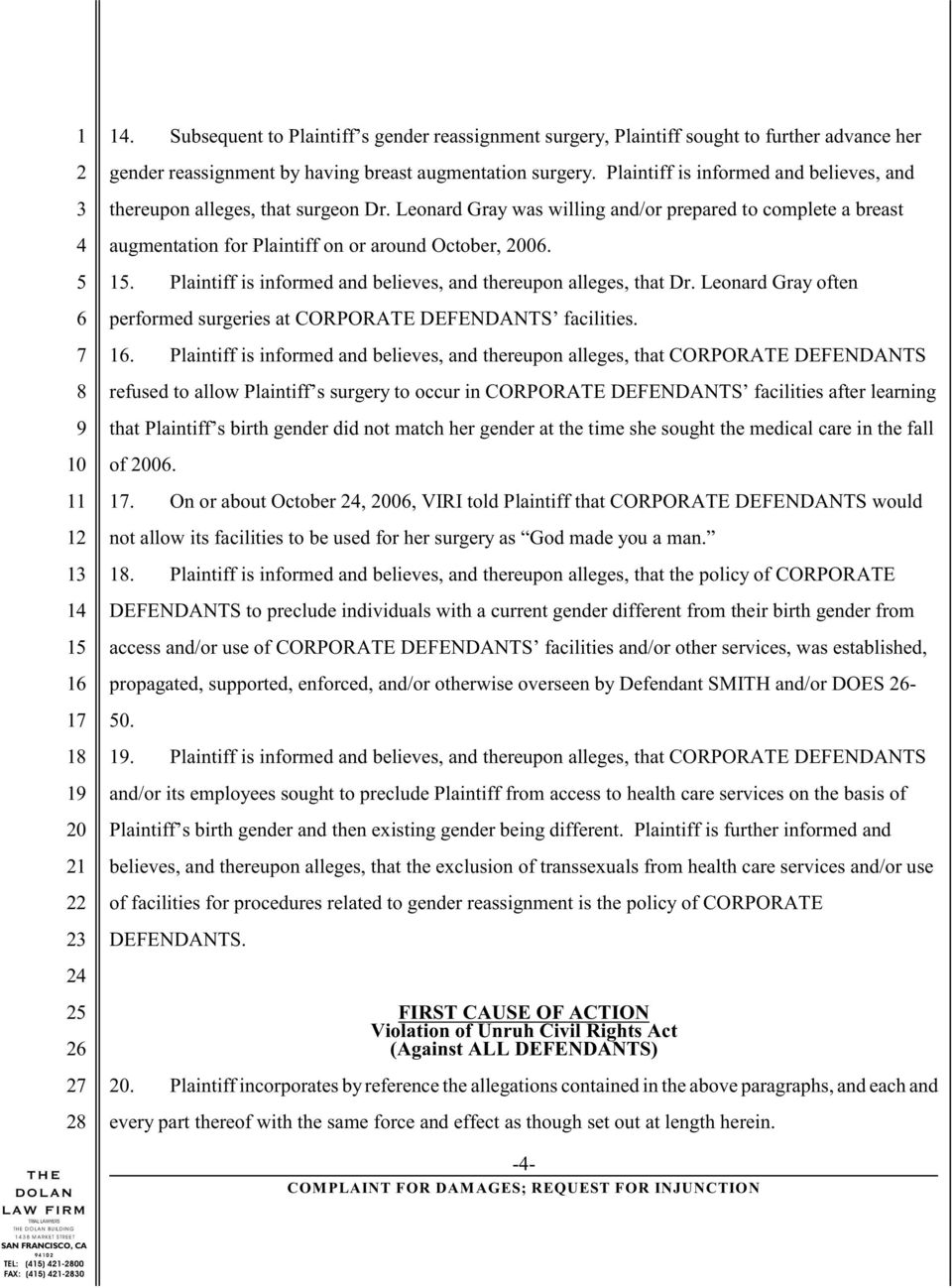 . Plaintiff is informed and believes, and thereupon alleges, that Dr. Leonard Gray often performed surgeries at CORPORATE DEFENDANTS facilities.