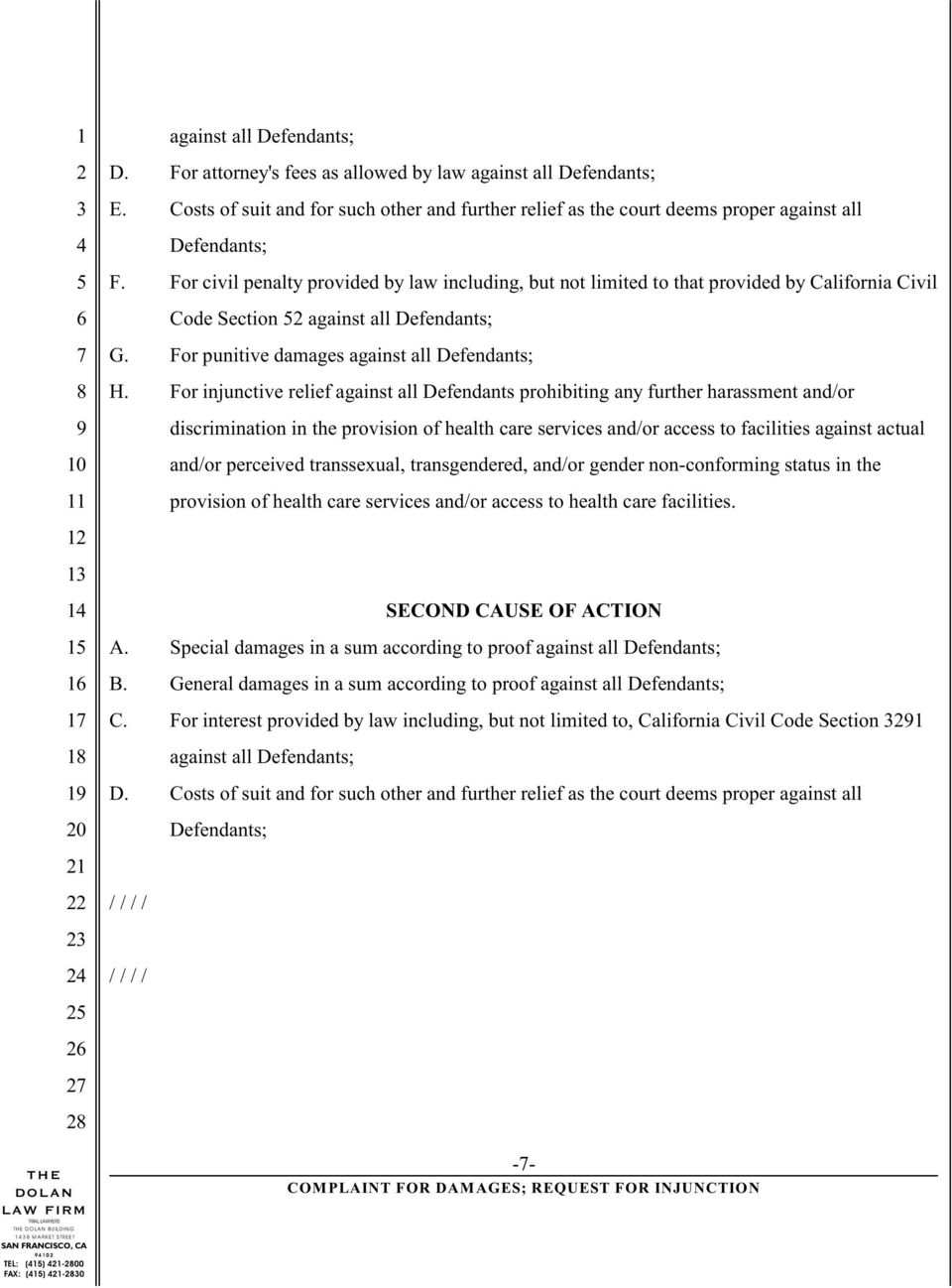 For injunctive relief against all Defendants prohibiting any further harassment and/or discrimination in the provision of health care services and/or access to facilities against actual and/or