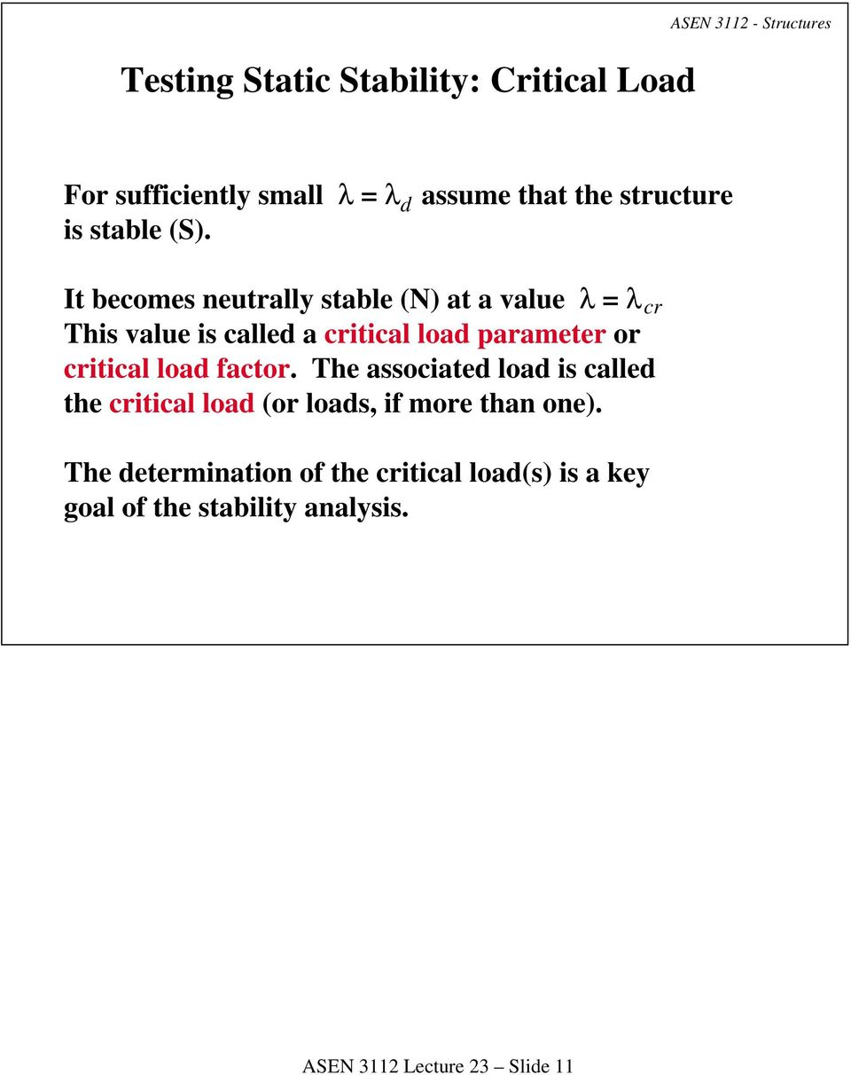 It becomes neutrally stable (N) at a value λ = λ cr This value is called a critical load parameter or critical