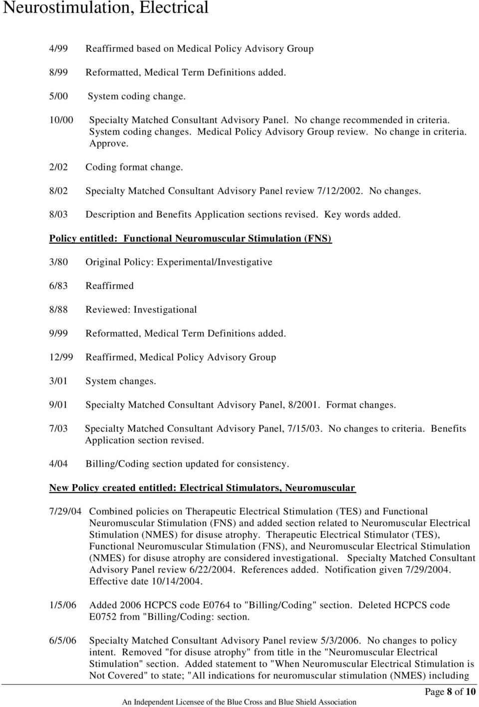 8/02 Specialty Matched Consultant Advisory Panel review 7/12/2002. No changes. 8/03 Description and Benefits Application sections revised. Key words added.