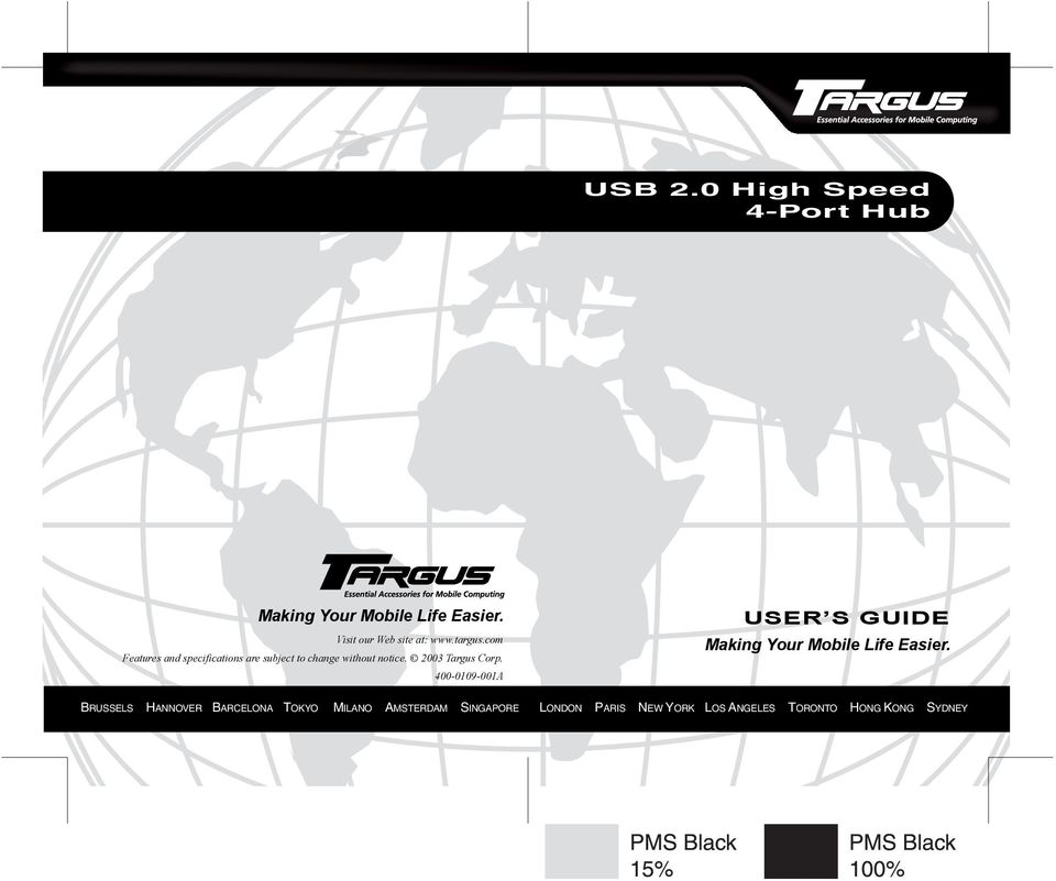 2003 Targus Corp. 400-0109-001A USER S GUIDE Making Your Mobile Life Easier.