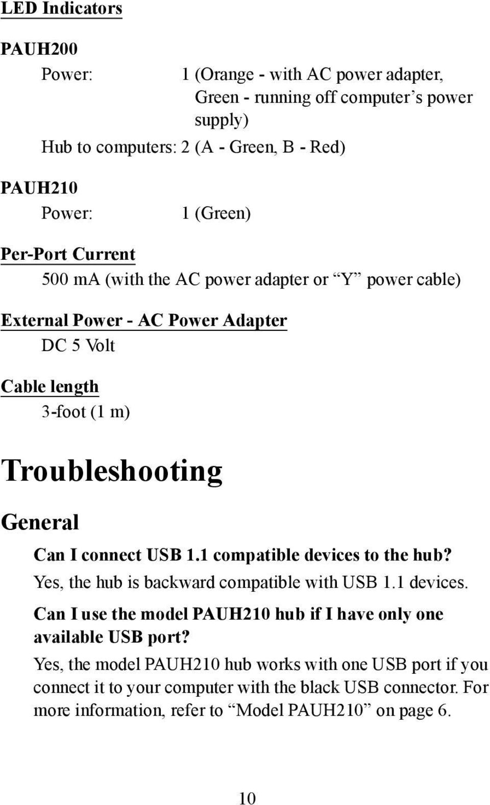 Can I connect USB 1.1 compatible devices to the hub? Yes, the hub is backward compatible with USB 1.1 devices.