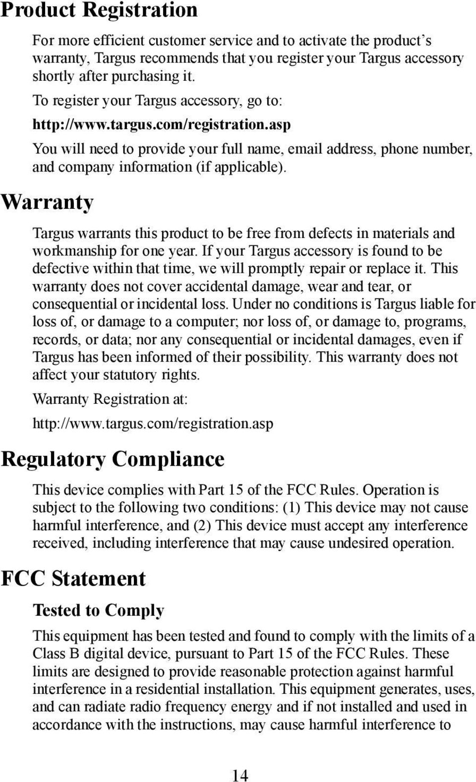 Warranty Targus warrants this product to be free from defects in materials and workmanship for one year.