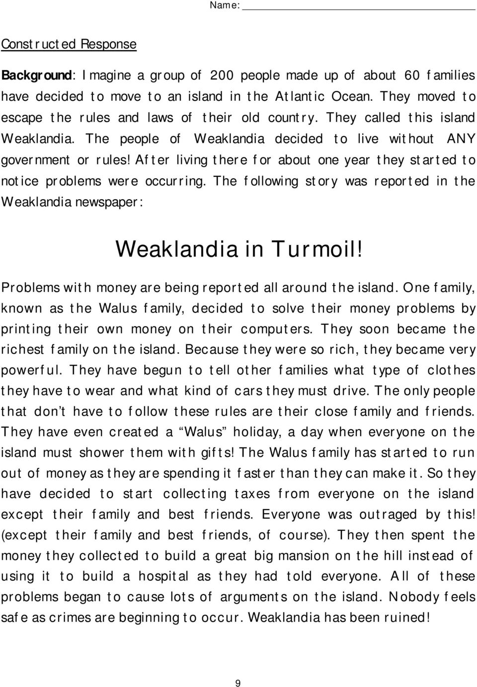 After living there for about one year they started to notice problems were occurring. The following story was reported in the Weaklandia newspaper: Weaklandia in Turmoil!