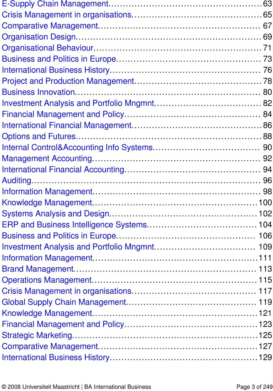 .. 84 International Financial Management... 86 Options and Futures... 88 Internal Control&Accounting Info Systems... 90 Management Accounting... 92 International Financial Accounting... 94 Auditing.