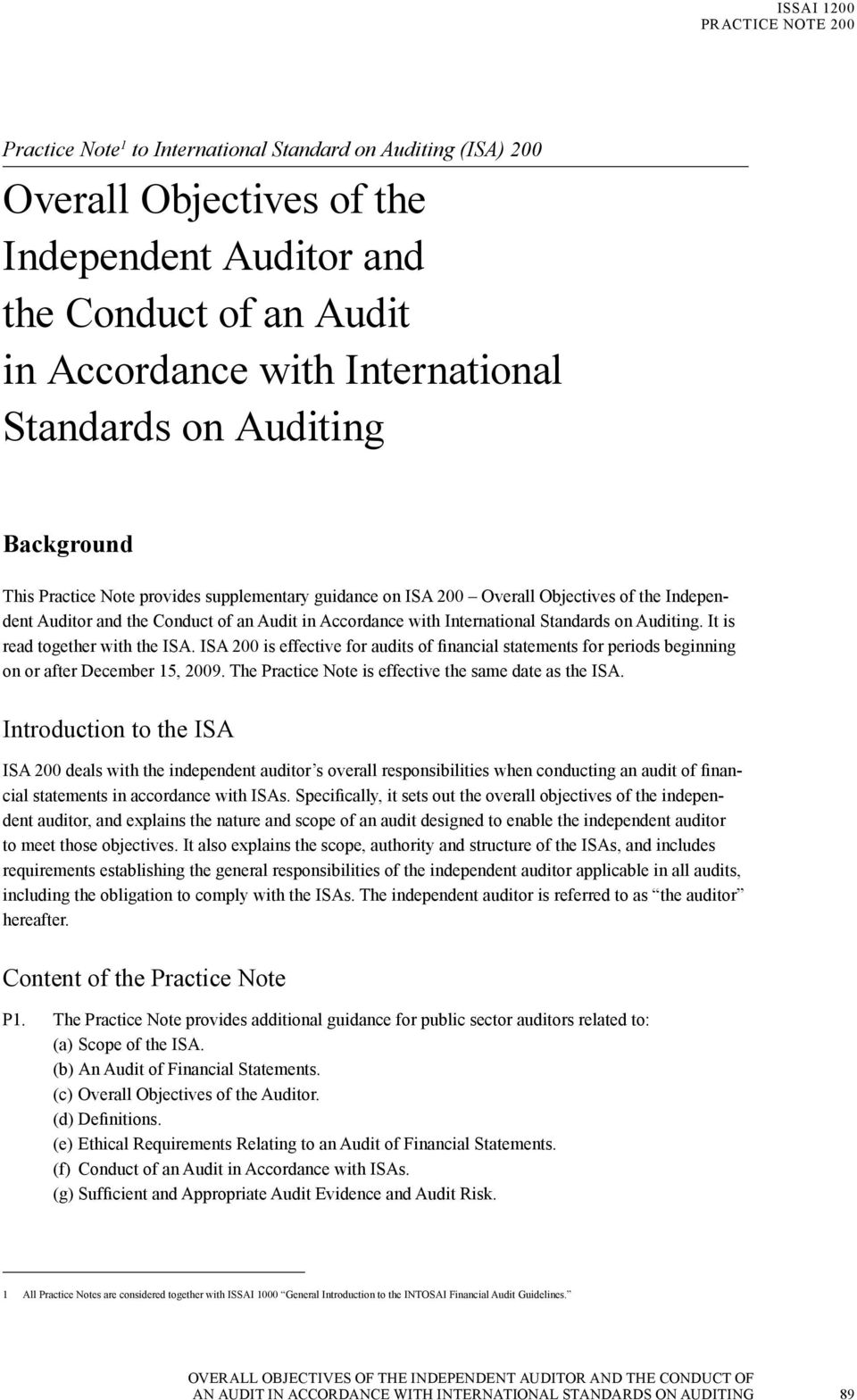 Auditing. It is read together with the ISA. is effective for audits of financial statements for periods beginning on or after December 15, 2009.