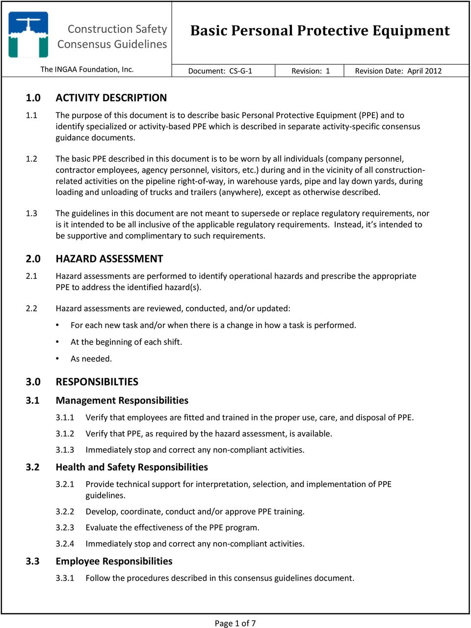 guidance documents. 1.2 The basic PPE described in this document is to be worn by all individuals (company personnel, contractor employees, agency personnel, visitors, etc.
