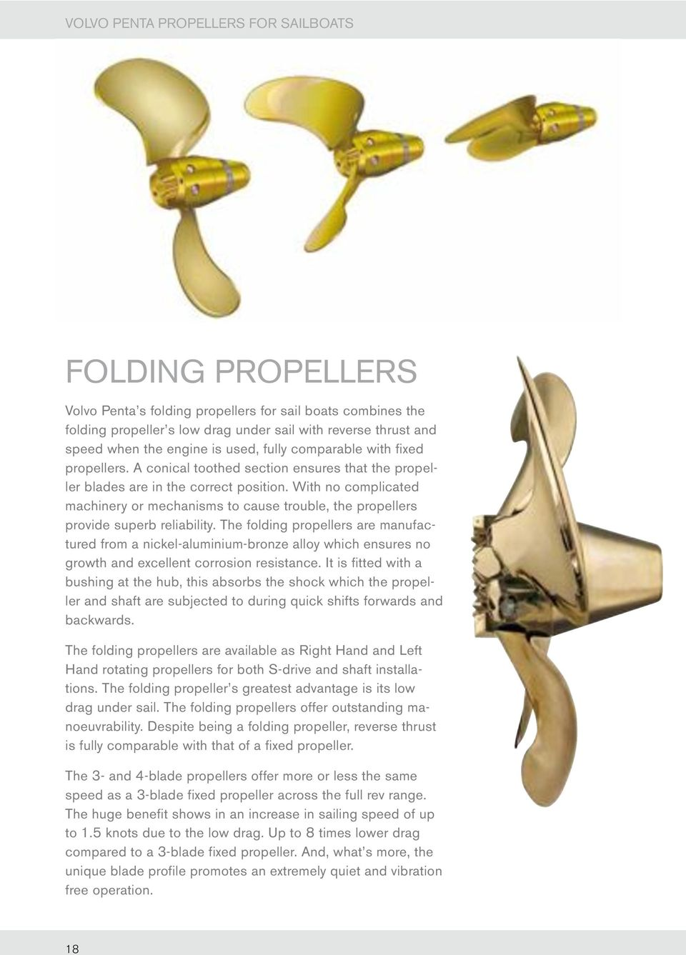 With no complicated machinery or mechanisms to cause trouble, the propellers provide superb reliability.