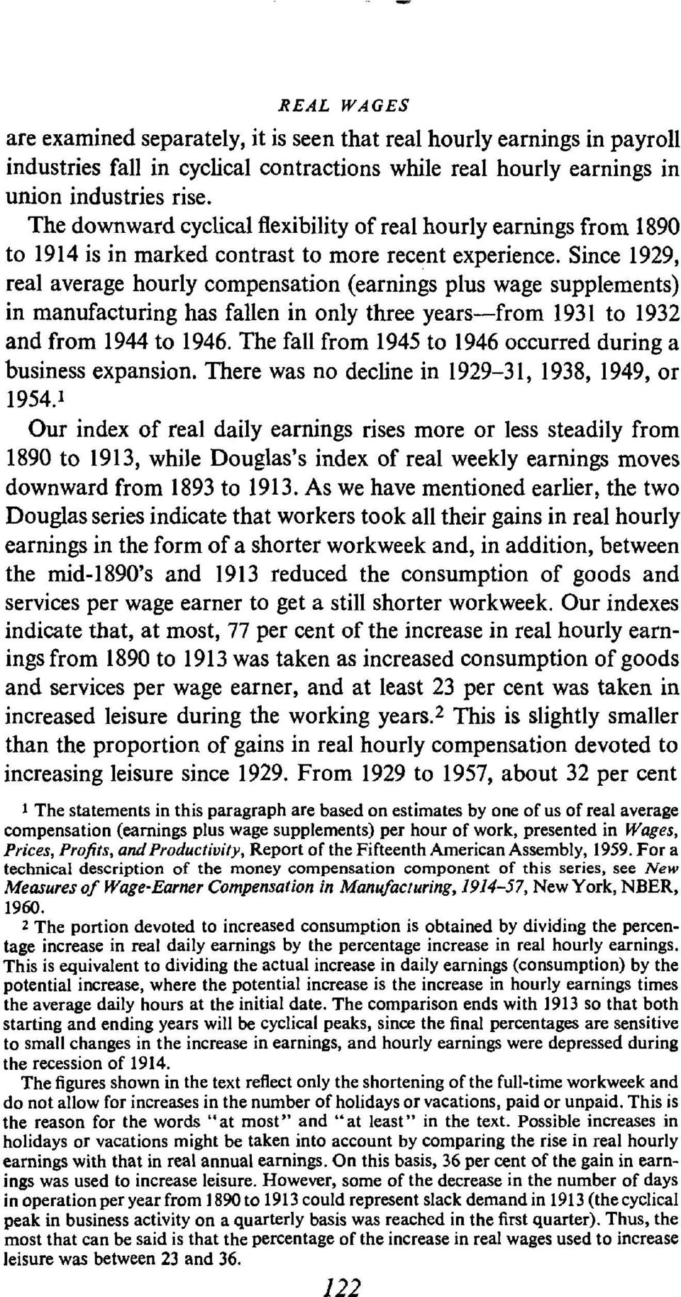 Since 1929, real average hourly compensation (earnings plus wage supplements) in manufacturing has fallen in only three years from 1931 to 1932 and from 1944 to 1946.