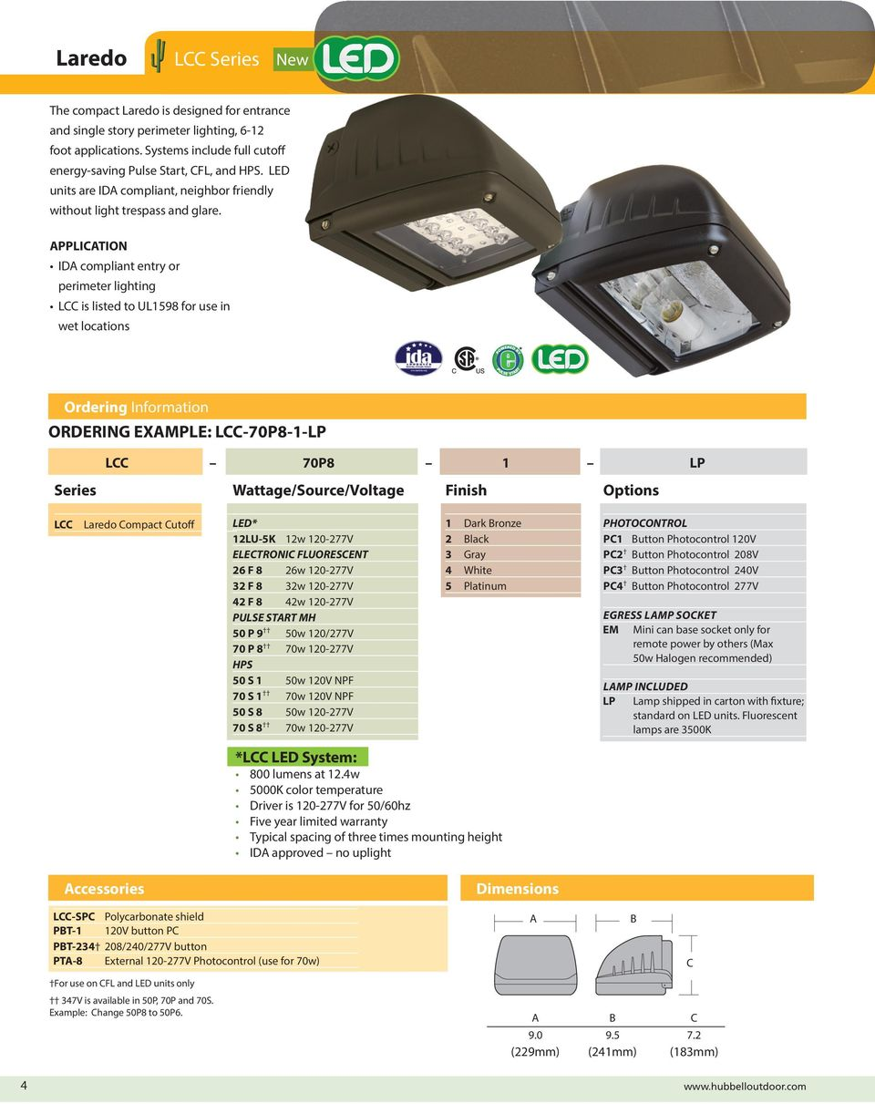 APPLICATION IDA compliant entry or perimeter lighting LCC is listed to UL1598 for use in wet locations Ordering Information ORDERING EXAMPLE: LCC-70P8-1-LP Series LCC 70P8 1 LP Wattage/Source/Voltage