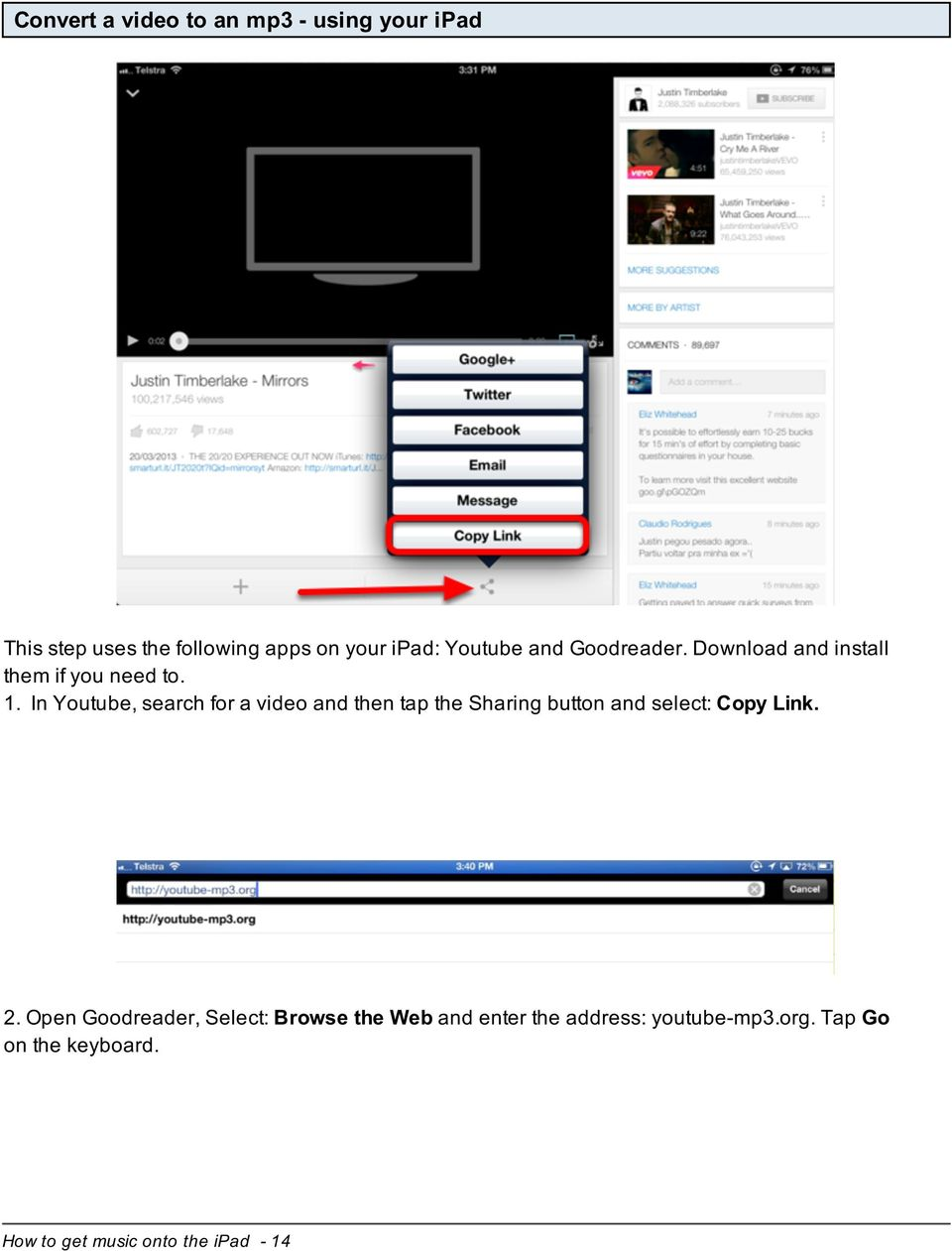 In Youtube, search for a video and then tap the Sharing button and select: Copy Link. 2.
