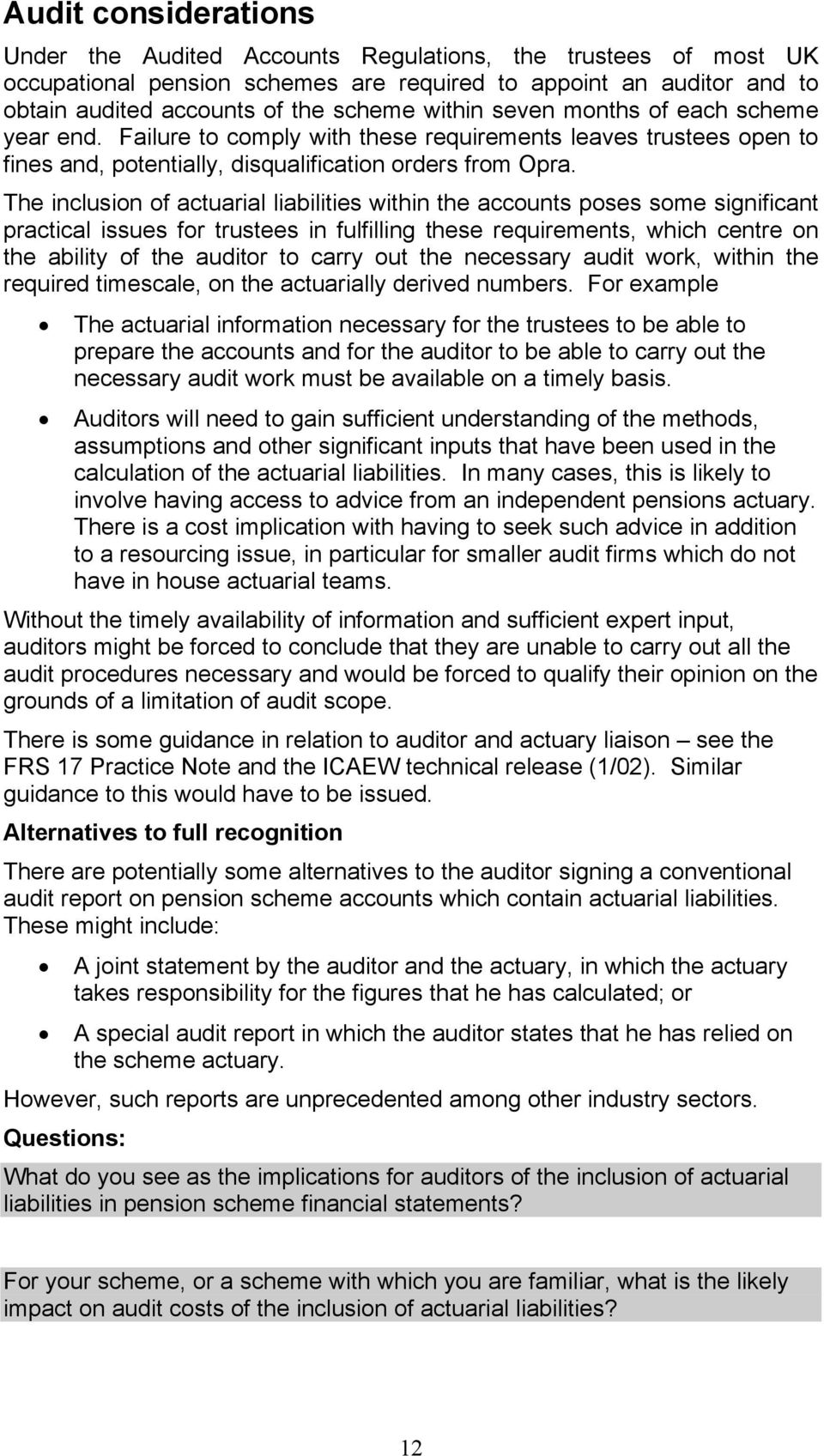 The inclusion of actuarial liabilities within the accounts poses some significant practical issues for trustees in fulfilling these requirements, which centre on the ability of the auditor to carry