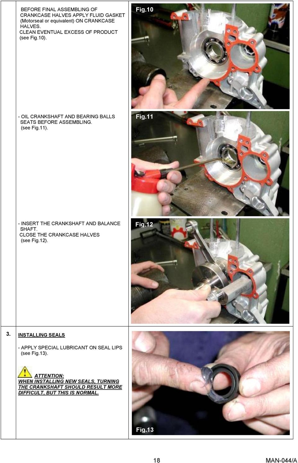CLOSE THE CRANKCASE HALVES (see Fig.12). Fig.12 3. INSTALLING SEALS - APPLY SPECIAL LUBRICANT ON SEAL LIPS (see Fig.13).