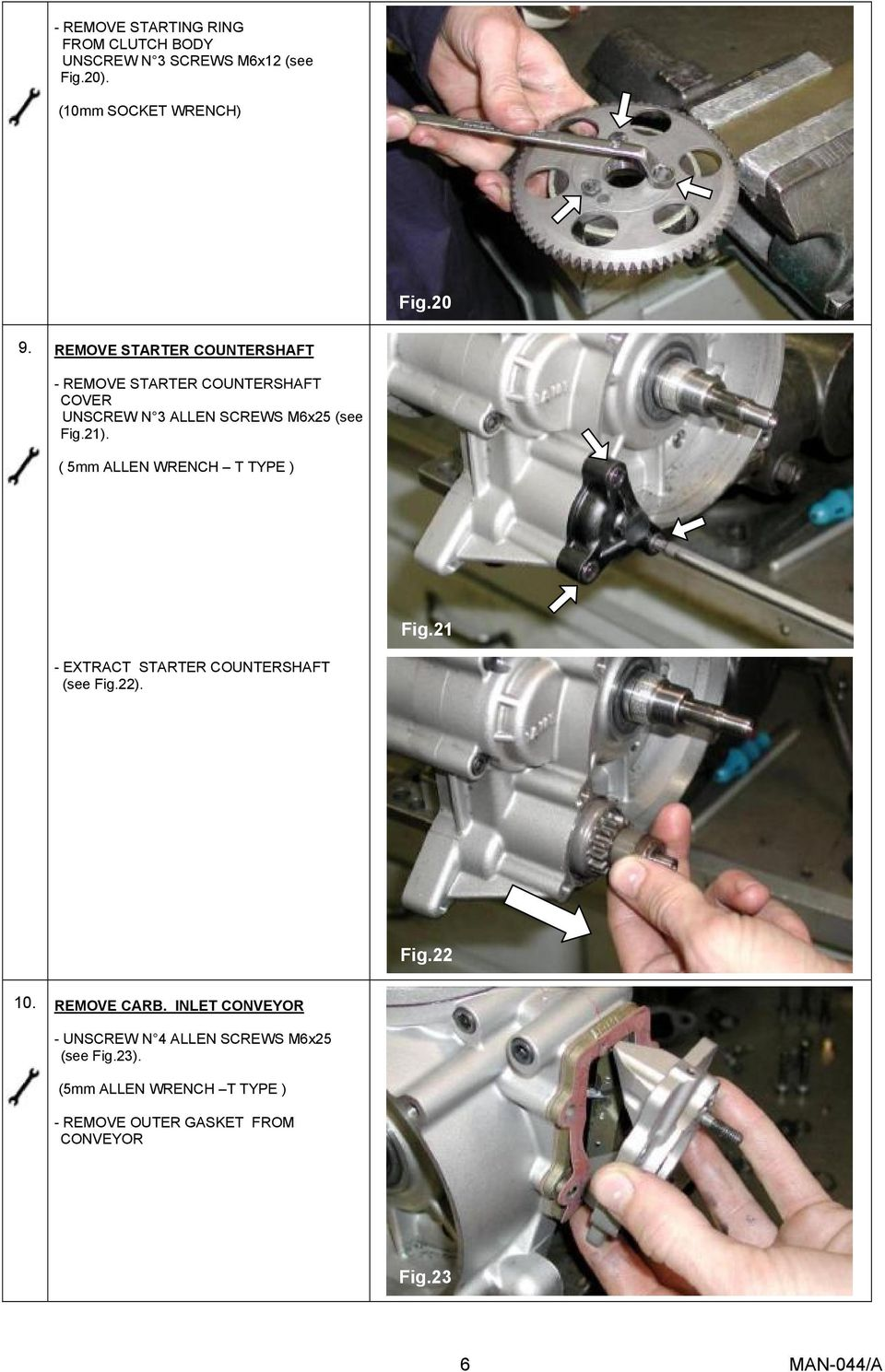 ( 5mm ALLEN WRENCH T TYPE ) Fig.21 - EXTRACT STARTER COUNTERSHAFT (see Fig.22). Fig.22 10. REMOVE CARB.
