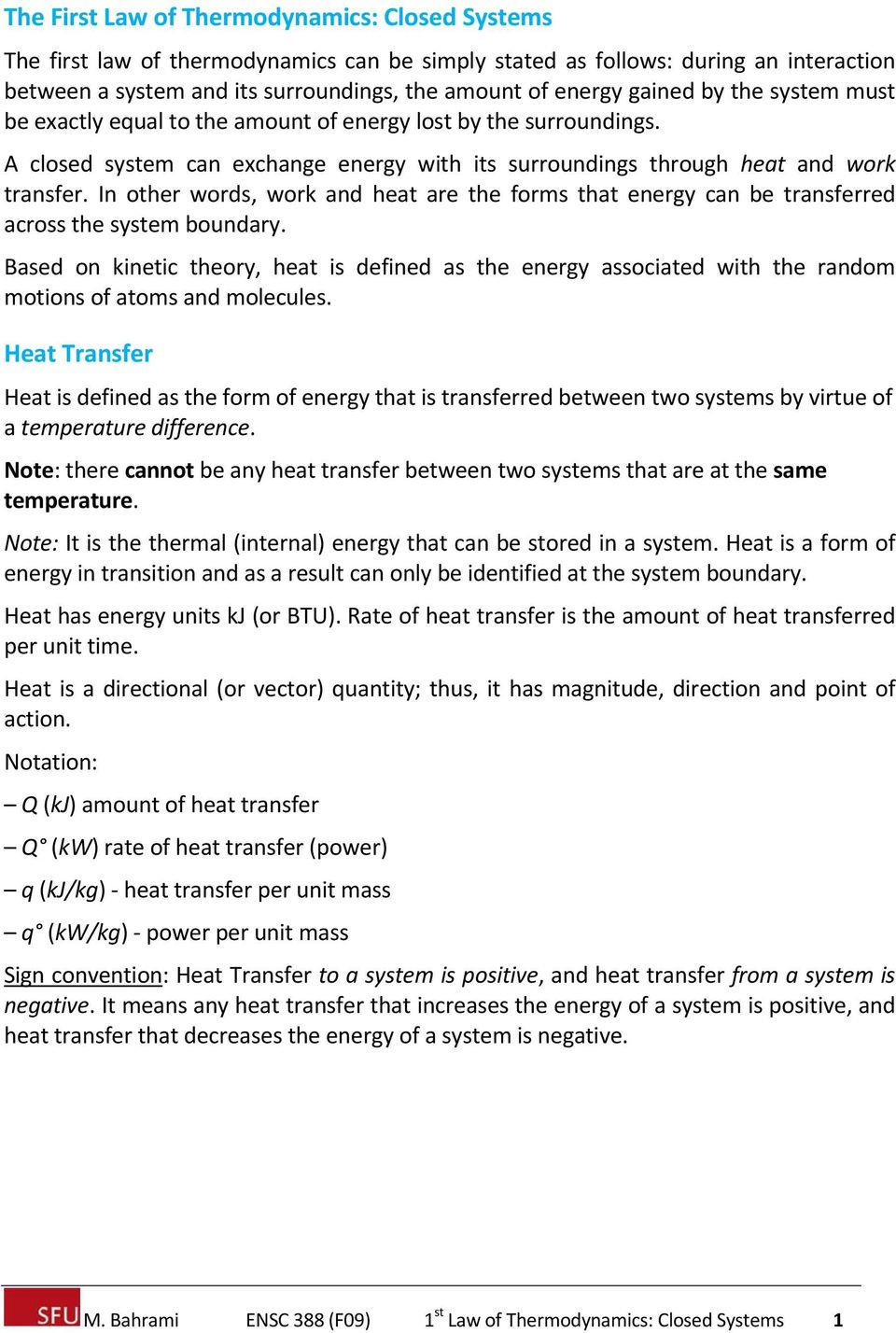 In other words, work and heat are the forms that energy can be transferred across the system boundary.