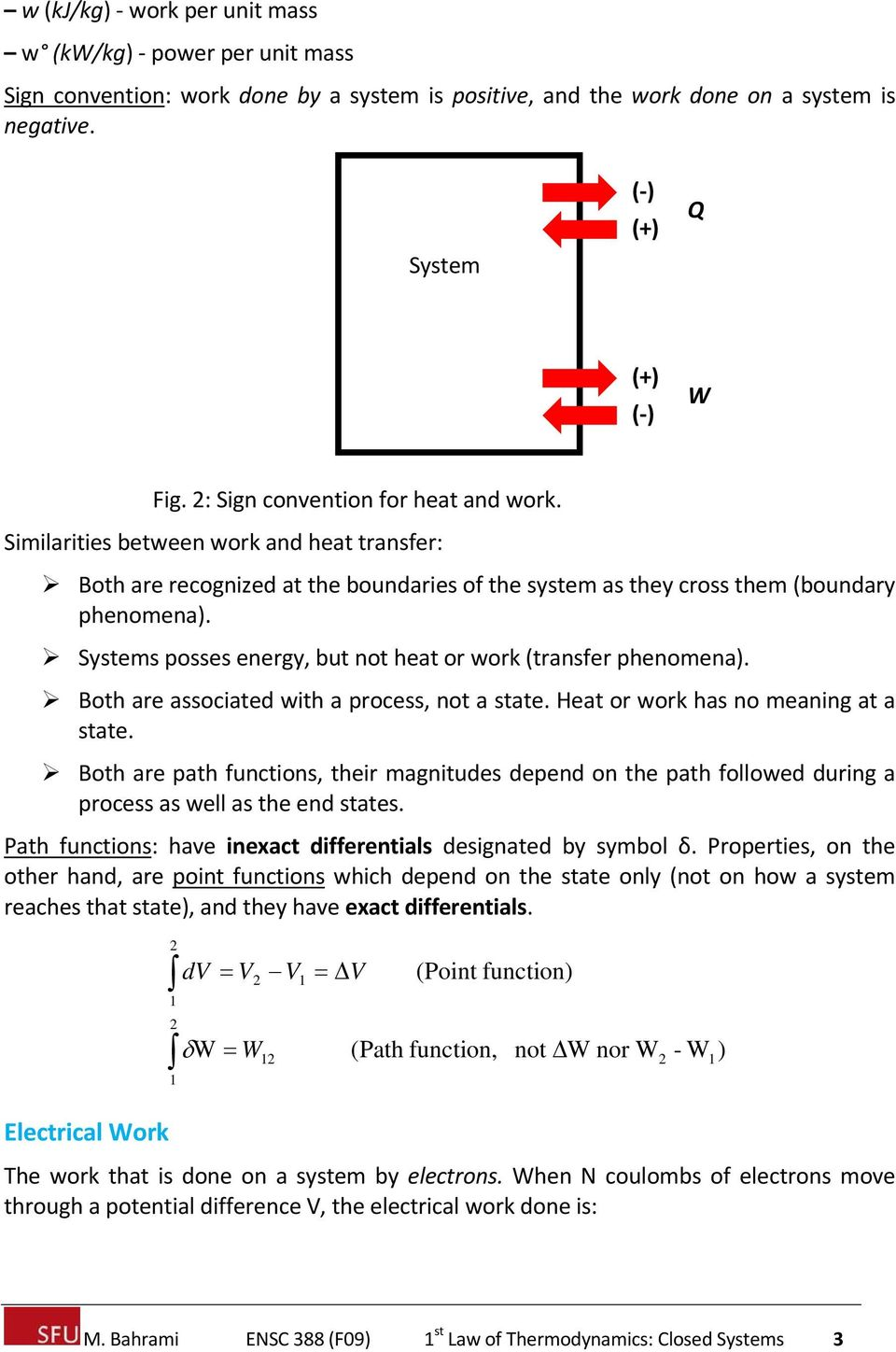Systems posses energy, but not heat or work (transfer phenomena). Both are associated with a process, not a state. Heat or work has no meaning at a state.