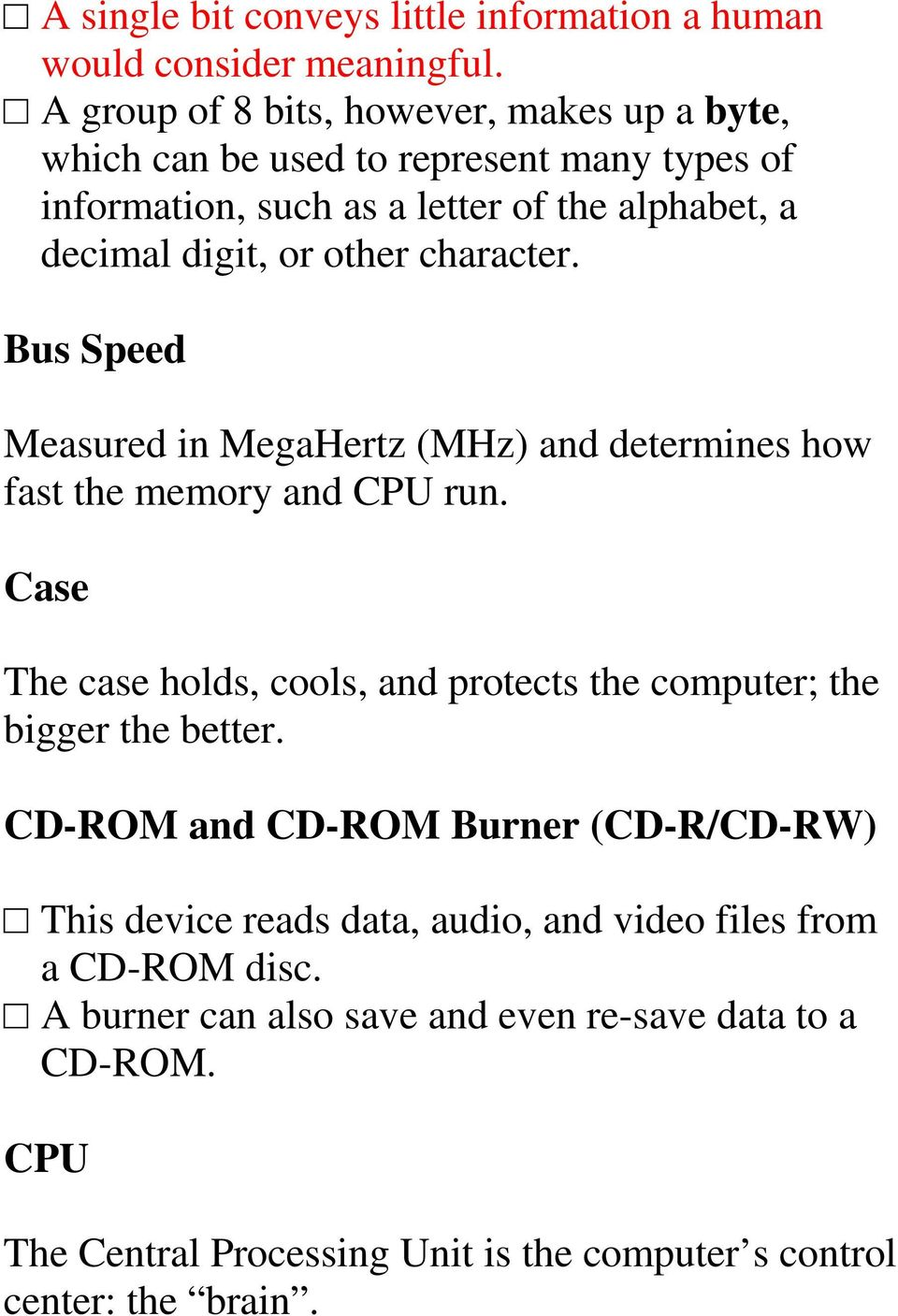 character. Bus Speed Measured in MegaHertz (MHz) and determines how fast the memory and CPU run.