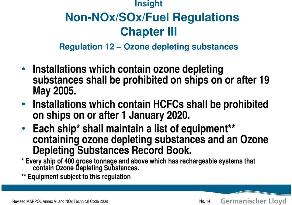 Each ship* shall maintain a list of equipment** containing ozone depleting substances and an Ozone Depleting Substances Record Book.