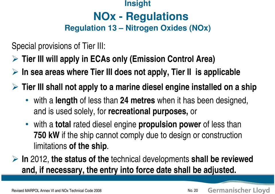 for recreational purposes, or with a total rated diesel engine propulsion power of less than 750 kw if the ship cannot comply due to design or construction limitations of the ship.