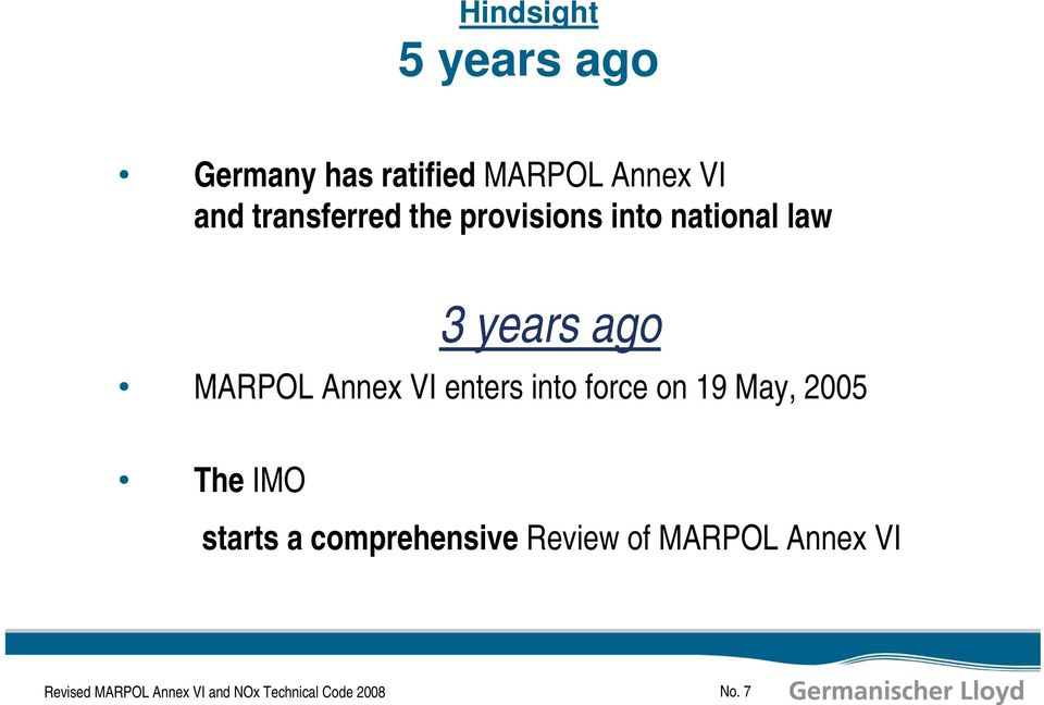 VI enters into force on 19 May, 2005 The IMO starts a comprehensive