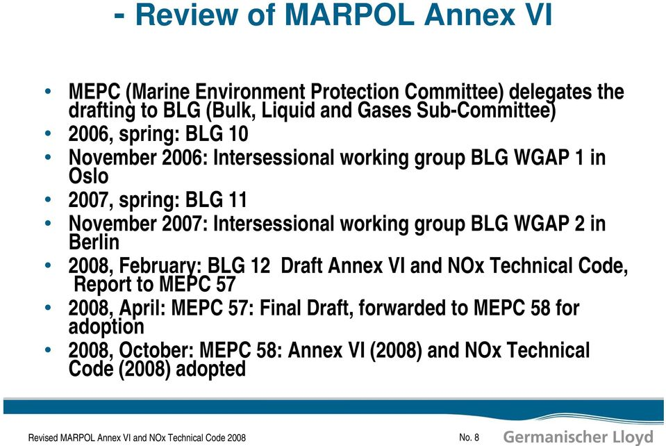 WGAP 2 in Berlin 2008, February: BLG 12 Draft Annex VI and NOx Technical Code, Report to MEPC 57 2008, April: MEPC 57: Final Draft, forwarded to MEPC