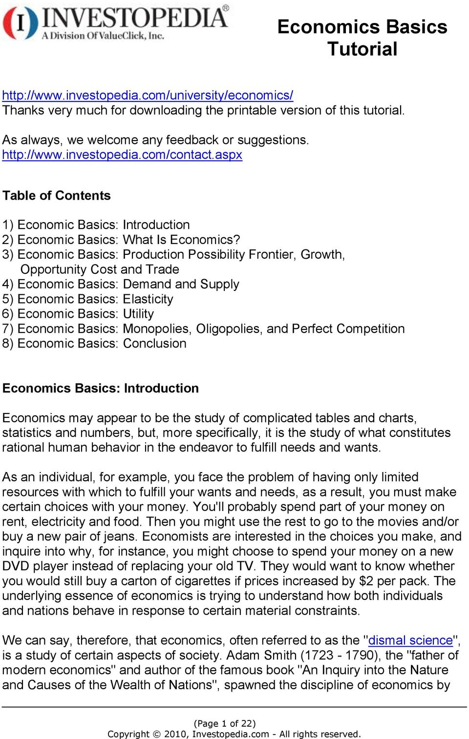 3) Economic Basics: Production Possibility Frontier, Growth, Opportunity Cost and Trade 4) Economic Basics: Demand and Supply 5) Economic Basics: Elasticity 6) Economic Basics: Utility 7) Economic