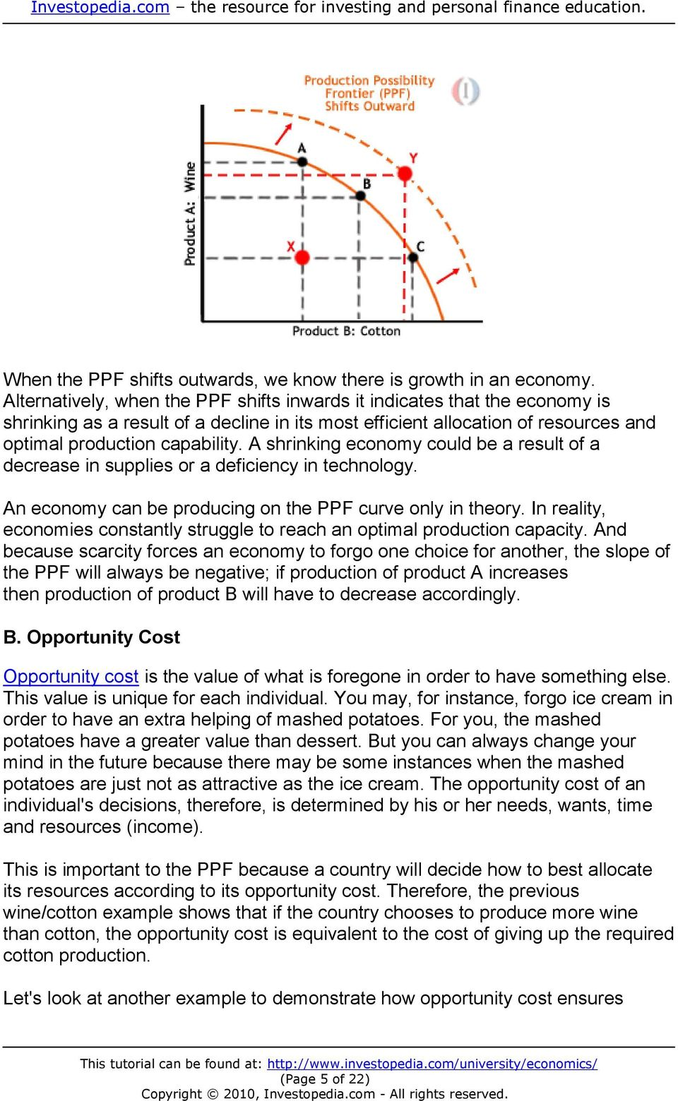 A shrinking economy could be a result of a decrease in supplies or a deficiency in technology. An economy can be producing on the PPF curve only in theory.