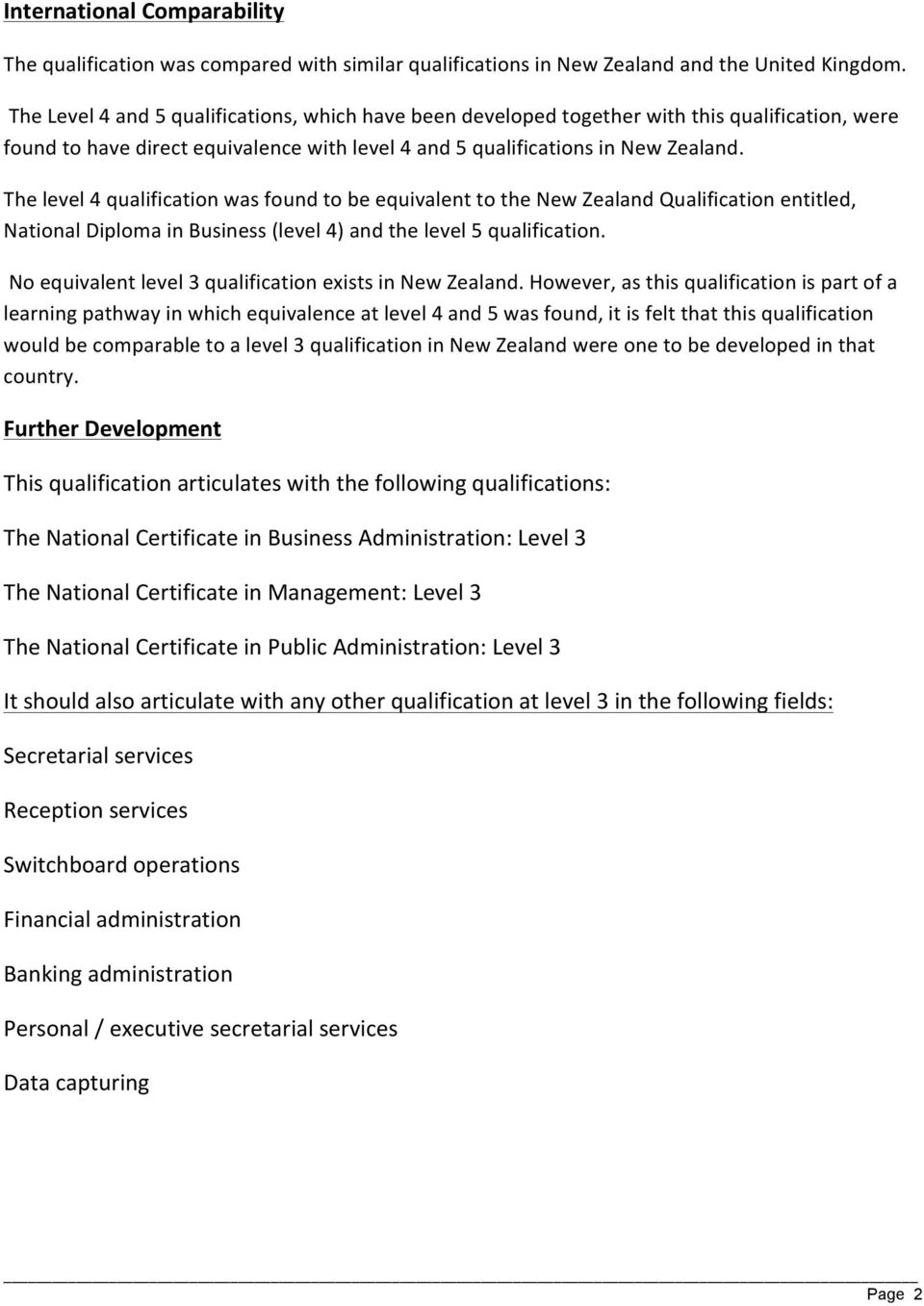 The level 4 qualification was found to be equivalent to the New Zealand Qualification entitled, National Diploma in Business (level 4) and the level 5 qualification.