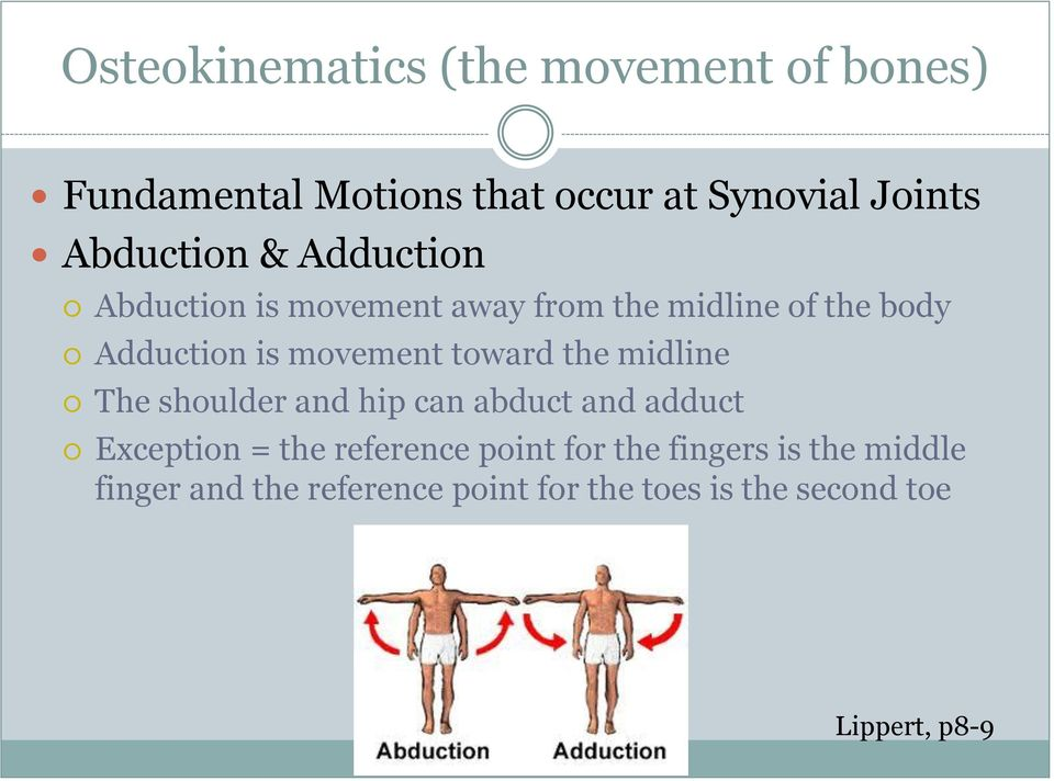 movement toward the midline The shoulder and hip can abduct and adduct Exception = the reference