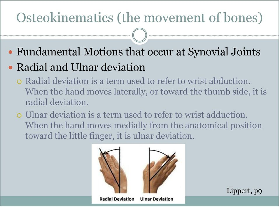 When the hand moves laterally, or toward the thumb side, it is radial deviation.