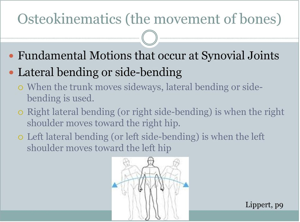 Right lateral bending (or right side-bending) is when the right shoulder moves toward the right hip.
