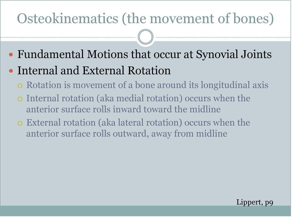 (aka medial rotation) occurs when the anterior surface rolls inward toward the midline External