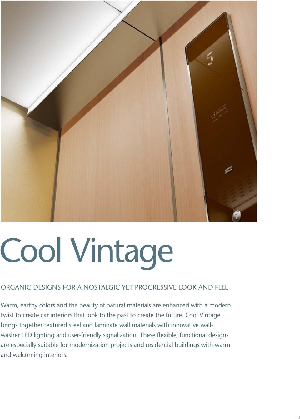Cool Vintage brings together textured steel and laminate wall materials with innovative wallwasher LED lighting and user-friendly