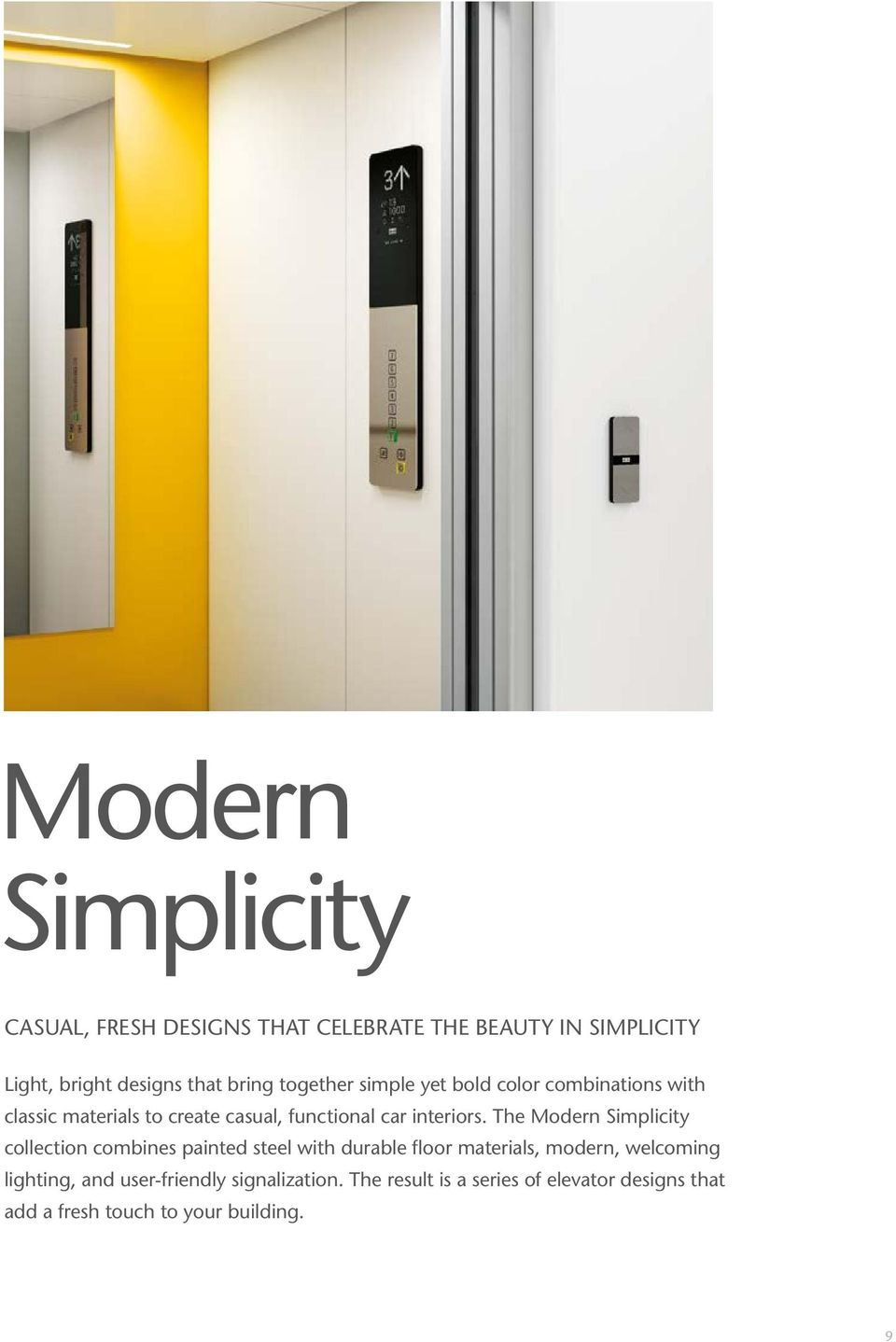 The Modern Simplicity collection combines painted steel with durable floor materials, modern, welcoming lighting,