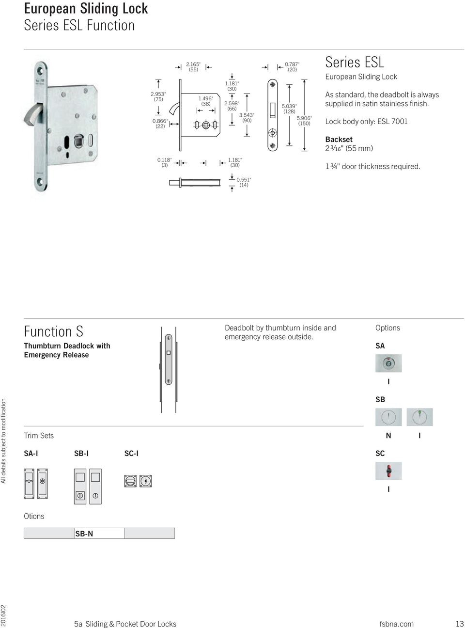 "906"" (150) Series ESL European Sliding Lock As standard, the deadbolt is always supplied in satin stainless finish."