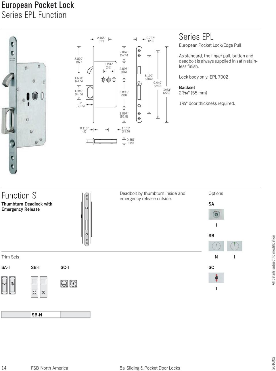 "63"" (270) As standard, the finger pull, button and deadbolt is always supplied in satin stainless finish."