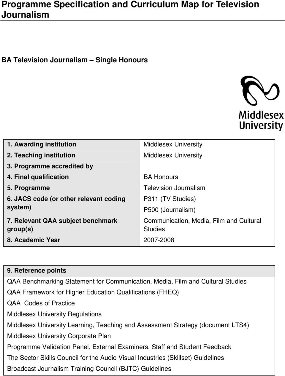 Relevant QAA subject benchmark group(s) P311 (TV Studies) P500 (Journalism) 8. Academic Year 2007-2008 Communication, Media, Film and Cultural Studies 9.
